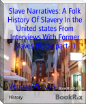 Slave Narratives: A Folk History Of Slavery In the United states From Interviews With Former Slaves (fiscle part-I)