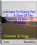 Unknown To History Part 2        A Story Of The Captivity Of Mary Of Scotland