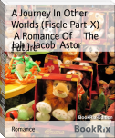 A Journey In Other Worlds (Fiscle Part-X)        A Romance Of     The     Future