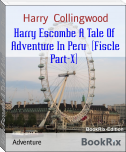 Harry Escombe A Tale Of  Adventure In Peru  (Fiscle Part-X)