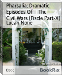 Pharsalia; Dramatic Episodes Of     The     Civil Wars (Fiscle Part-X)