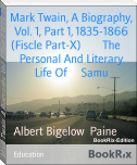 Mark Twain, A Biography, Vol. 1, Part 1, 1835-1866 (Fiscle Part-X)        The     Personal And Literary Life Of     Samu