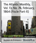The Atlantic Monthly, Vol. 13, No. 76, February, 1864 (Fiscle Part-X)