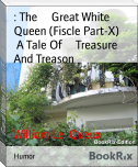 : The     Great White Queen (Fiscle Part-X)        A Tale Of     Treasure And Treason