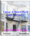 Caesar: A Sketch (fiscle part-XII) Part 2