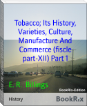 Tobacco; Its History, Varieties, Culture, Manufacture And Commerce (fiscle part-XII) Part 1
