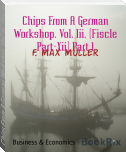 Chips From A German Workshop. Vol. Iii. (Fiscle Part-Xii) Part 1