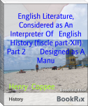 English Literature, Considered as An Interpreter Of   English History (fiscle part-XII) Part 2        Designed as A Manu