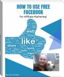 How to Use Free Facebook for Affiliate Marketing!