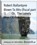 Blown To Bits (fiscal part I)        Or,  The Lonely Man Of Rakata