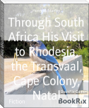 Through South Africa His Visit to Rhodesia, the Transvaal, Cape Colony, Natal