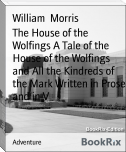 The House of the Wolfings A Tale of the House of the Wolfings and All the Kindreds of the Mark Written in Prose and in V