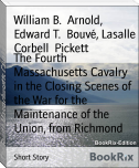 The Fourth Massachusetts Cavalry in the Closing Scenes of the War for the Maintenance of the Union, from Richmond