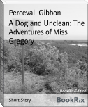 A Dog and Unclean: The Adventures of Miss Gregory