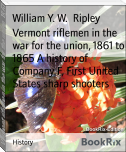 Vermont riflemen in the war for the union, 1861 to 1865 A history of Company F, First United States sharp shooters