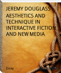 AESTHETICS AND TECHNIQUE IN INTERACTIVE FICTION AND NEW MEDIA