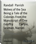 Wolves of the Sea        Being a Tale of the Colonies From the Manuscript of One Geoffry        Carlyle, Seaman, Narrati