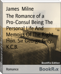 The Romance of a Pro-Consul Being The Personal Life And Memoirs Of The Right Hon. Sir George Grey, K.C.B.