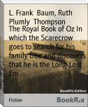 The Royal Book of Oz In which the Scarecrow goes to search for his family tree and discovers that he is the Long Lost Em