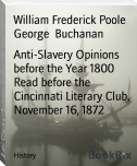Anti-Slavery Opinions before the Year 1800 Read before the Cincinnati Literary Club, November 16, 1872