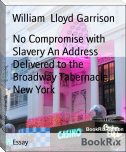 No Compromise with Slavery An Address Delivered to the Broadway Tabernacle, New York