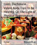 Valere Aude Dare to Be Healthy, Or, The Light of Physical Regeneration