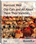 Our Cats and All About Them Their Varieties, Habits, and Management; and for Show, the Standard of Excellence and Beauty