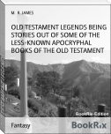 OLD TESTAMENT LEGENDS BEING STORIES OUT OF SOME OF THE LESS-KNOWN APOCRYPHAL BOOKS OF THE OLD TESTAMENT