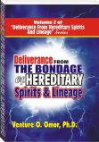 DELIVERANCE FROM THE BONDAGE OF HEREDITARY SPIRITS LINEAGE VOLUME- 2