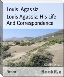 Louis Agassiz: His Life And Correspondence