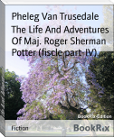 The Life And Adventures Of Maj. Roger Sherman Potter (fiscle part-IV)