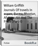 Journals Of travels In assam, Burma, Bhootan, Afghanistan And The Fiscle (Part-I)