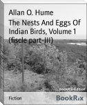 The Nests And Eggs Of Indian Birds, Volume 1 (fiscle part-III)