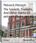 The Sonnets, Triumphs, And Other Poems Of petrarch (fiscle part-III)
