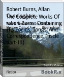 The Complete Works Of robert Burns: Containing His Poems, Songs, And Correspondence. (fiscle part-III)