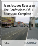 The Confessions Of   J. J. Rousseau, Complete