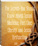 The Secrets You Should Know About Sexual Medicine; Part One; Obesity and Sexual Dysfunction