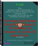 The Young Lady'S Mentor (Fiscal Part I) A Guide To The Formation Of Character. In a Series Of Letters To Her