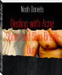 Dealing with Acne Spots and Skin Break Outs