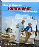 How To Plan Your Retirement Successfully