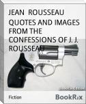 QUOTES AND IMAGES FROM THE CONFESSIONS OF J. J. ROUSSEAU