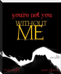 You´re not you without me