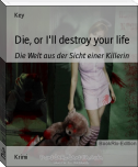 Die, or I'll destroy your life