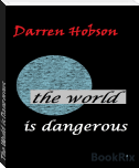 The World is Dangerous.