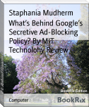What's Behind Google's Secretive Ad-Blocking Policy? By MIT Technolohy Review