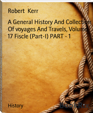 A General History And Collection Of voyages And Travels, Volume 17 Fiscle (Part-I) PART - 1