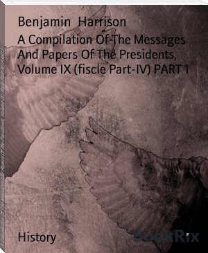 A Compilation Of The Messages And Papers Of The Presidents, Volume IX (fiscle Part-IV) PART 1