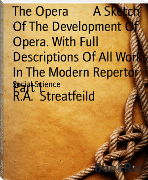 The Opera        A Sketch Of The Development Of Opera. With Full Descriptions Of All Works In The Modern Repertor Part 1