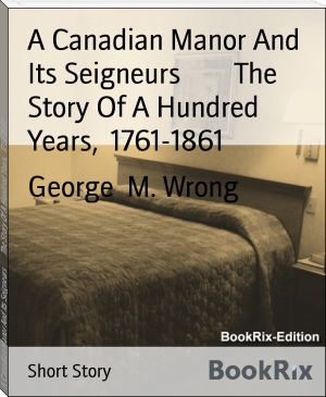 A Canadian Manor And Its Seigneurs        The Story Of A Hundred Years,  1761-1861