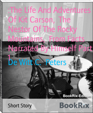 :The Life And Adventures Of Kit Carson,  The Nestor Of The Rocky Mountains,  From Facts Narrated By Himself Part 1